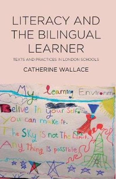 Literacy and the Bilingual Learner - Catherine Wallace