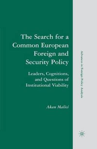 The Search for a Common European Foreign and Security Policy - Akan Malici