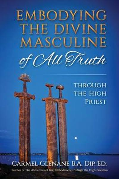 Embodying the Divine Masculine of All Truth through The High Priest - Carmel Glenane