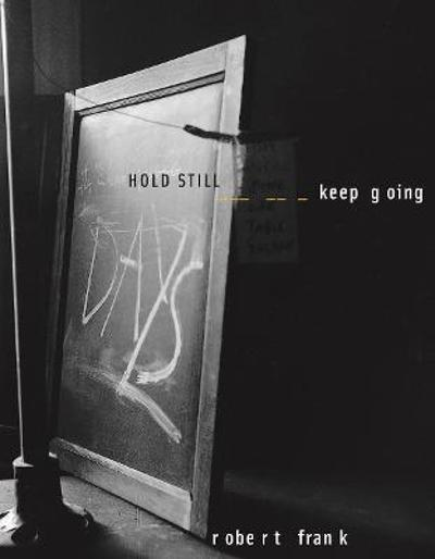 Robert Frank: HOLD STILL - keep going - Robert Frank