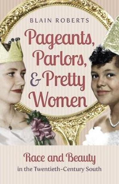 Pageants, Parlors, and Pretty Women - Blain Roberts