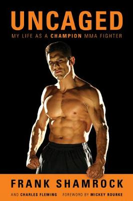 Uncaged: My Life as a Champion Mma Fighter - Frank Shamrock
