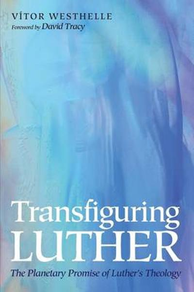 Transfiguring Luther - Vitor Westhelle