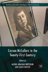 Carson McCullers in the Twenty-First Century - Alison Graham-Bertolini Casey Kayser