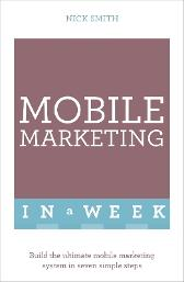 Mobile Marketing In A Week - Nick Smith