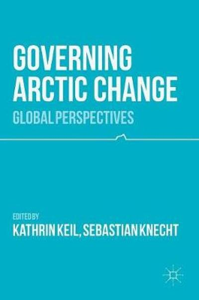 Governing Arctic Change - Kathrin Keil