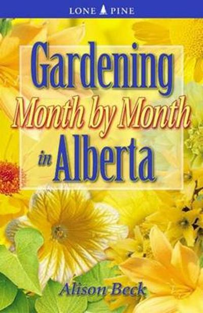 Gardening Month by Month in Alberta - Alison Beck