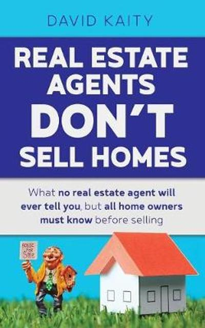 Real Estate Agents Don't Sell Homes - David Kaity