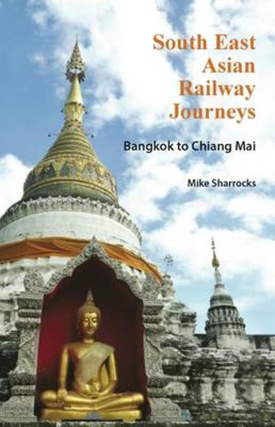 South East Asian Railway Journeys - Mike Sharrocks