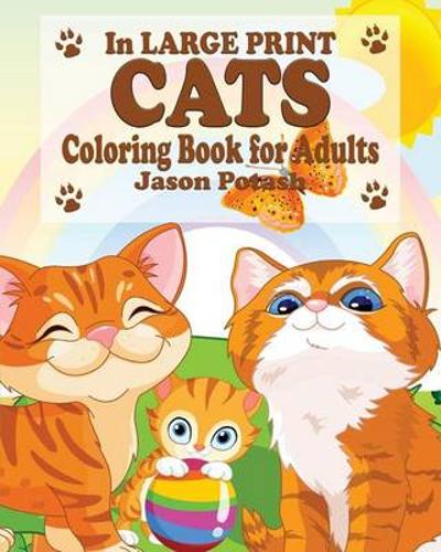 Cats Coloring Book for Adults ( In Large Print) - Jason Potash