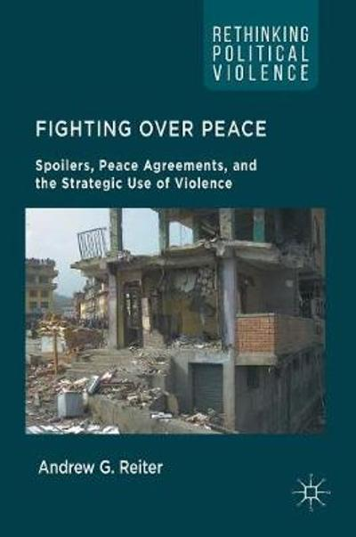 Fighting Over Peace - Andrew G. Reiter