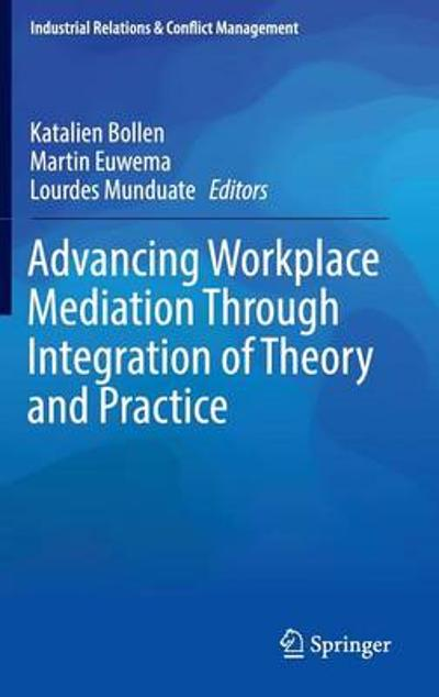 Advancing Workplace Mediation Through Integration of Theory and Practice - Katalien Bollen