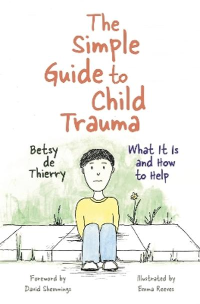The Simple Guide to Child Trauma - Betsy de Thierry