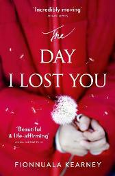 The day I lost you - Fionnuala Kearney