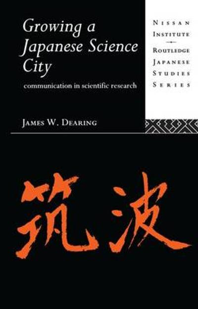 Growing a Japanese Science City - James W. Dearing