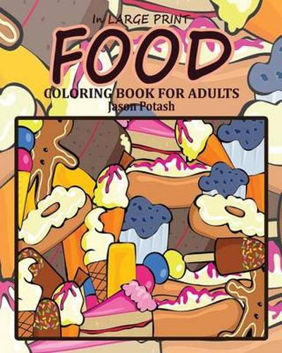 Food Coloring Book for Adults ( In Large Print ) - Jason Potash