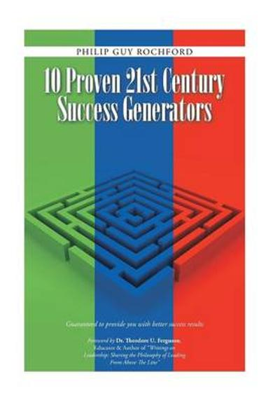 10 Proven 21st Century Success Generators - Philip Guy Rochford