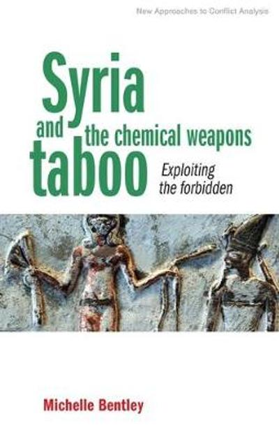 Syria and the Chemical Weapons Taboo - Michelle Bentley