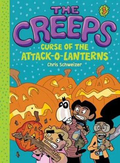Creeps: Book 3: Curse of the Attack-o-Lanterns - Chris Schweizer
