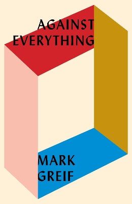 Against Everything - Mark Greif