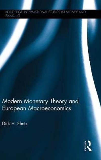 Modern Monetary Theory and European Macroeconomics - Dirk H. Ehnts
