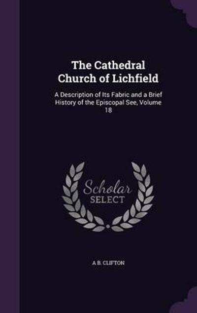 The Cathedral Church of Lichfield - A B Clifton
