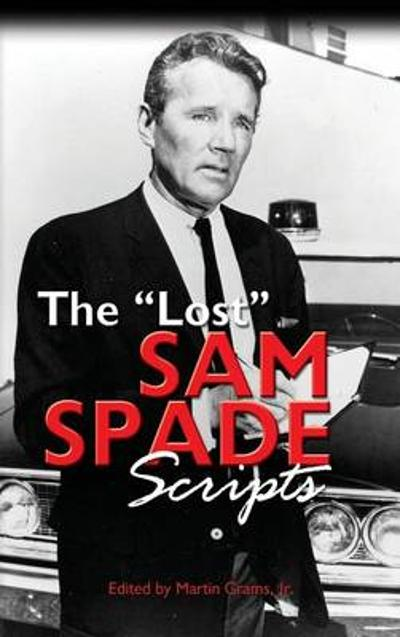 The Lost Sam Spade Scripts (Hardback) - Martin Grams