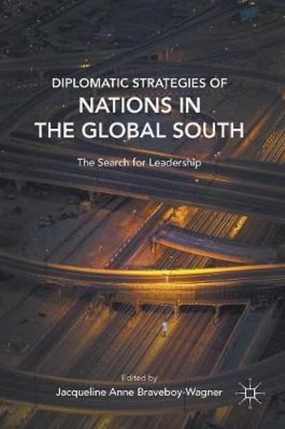 Diplomatic Strategies of Nations in the Global South - Jacqueline Anne Braveboy-Wagner