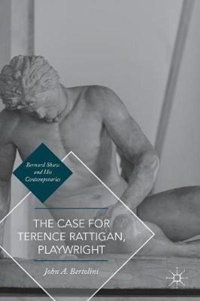 The Case for Terence Rattigan, Playwright - John A. Bertolini