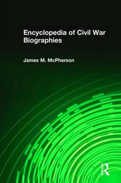 Encyclopedia of Civil War Biographies - James M. McPherson