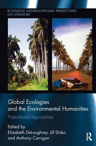 Global Ecologies and the Environmental Humanities - Elizabeth DeLoughrey