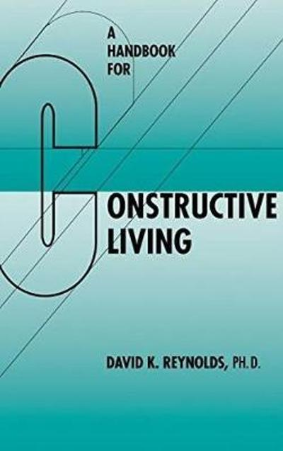 A Handbook for Constructive Living - David K. Reynolds
