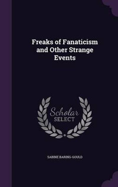 Freaks of Fanaticism and Other Strange Events - Sabine Baring-Gould