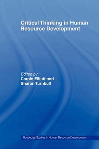 Critical Thinking in Human Resource Development - Carole Elliott