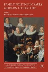 Family Politics in Early Modern Literature - Hannah Crawforth Sarah Lewis