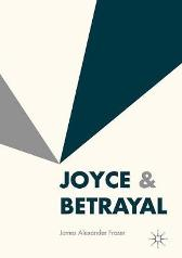 Joyce & Betrayal - James Alexander Fraser