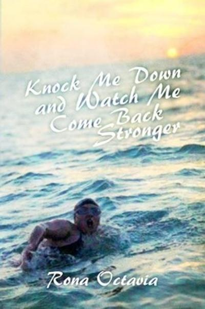 Knock Me Down and Watch Me Come Back Stronger - Rona Octavia