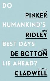 Do Humankind's Best Days Lie Ahead? - Steven Pinker Matt Ridley Alain de Botton Malcolm Gladwell