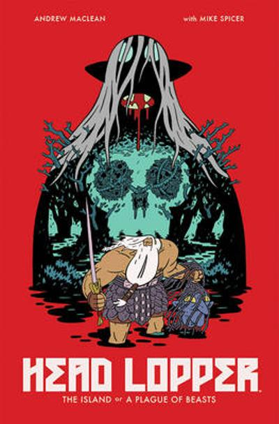 Head Lopper Volume 1: The Island or a Plague of Beasts - Andrew Maclean