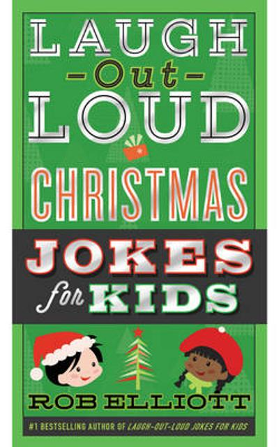 Laugh-Out-Loud Christmas Jokes for Kids - Rob Elliott