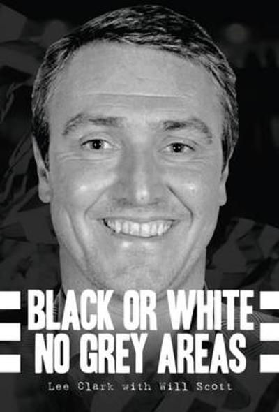Black or White - No Grey Areas - Lee Clark