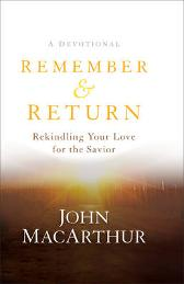 Remember and Return - John MacArthur