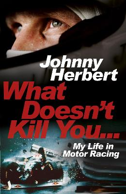 What Doesn't Kill You... - Johnny Herbert