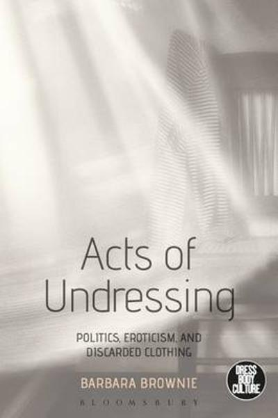 Acts of Undressing - Barbara Brownie