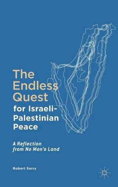 The Endless Quest for Israeli-Palestinian Peace - Robert Serry