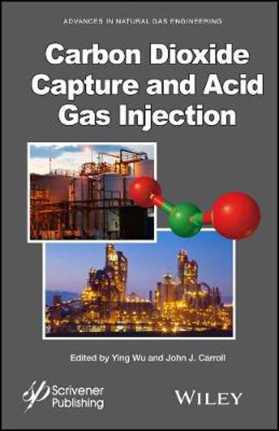 Carbon Dioxide Capture and Acid Gas Injection - Ying Wu