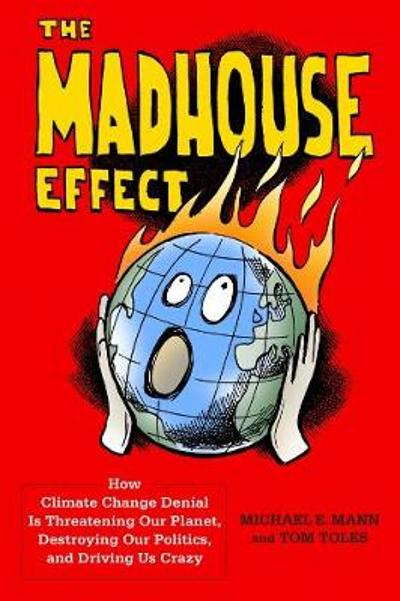 The Madhouse Effect - Michael E. Mann