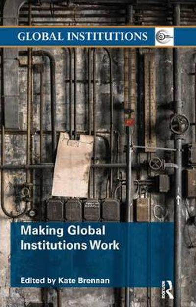 Making Global Institutions Work - Kate Brennan