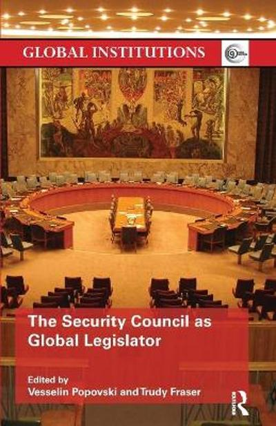 The Security Council as Global Legislator - Vesselin Popovski