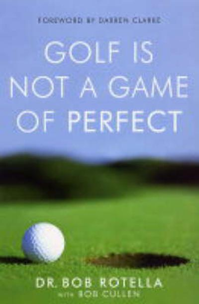 Golf is Not a Game of Perfect - Dr. Bob Rotella
